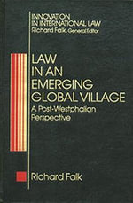 Law in an Emerging Global Village : A Post-Westphalian Perspective - Richard A. Falk
