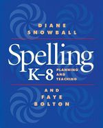 Spelling K-8: Planning and Teaching : Planning and Teaching - Diane Snowball
