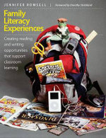 Family Literacy Experiences : Creating Reading and Writing Opportunities That Support Classroom Learning - MS Jennifer Rowsell