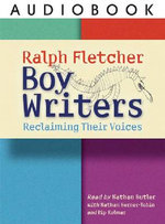 Boy Writers : Reclaiming Their Voices - Ralph Fletcher