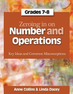Zeroing in on Number and Operations, Grades 7-8 : Key Ideas and Common Misconceptions - Anne Collins
