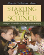 Starting with Science : Strategies for Introducing Young Children to Inquiry - Marcia Talhelm Edson