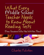 What Every Middle School Teacher Needs to Know About Reading Tests : (From Someone Who Has Written Them) - Charles Fuhrken
