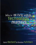 When Writing with Technology Matters : (From Someone Who Has Written Them) - Charles Fuhrken