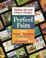Perfect Pairs : Using Fiction & Nonfiction Picture Books to Teach Life Science, K-2 - Melissa Stewart