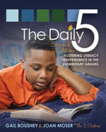 Daily Five : Fostering Literacy in the Elementary Grades - Gail Boushey