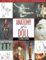 Anatomy of a Doll : Fabric Sculptor's Resource - Susanna Oroyan