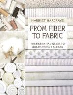 From Fiber to Fabric : Essential Guide to Quiltmaking - Harriet Hargrave