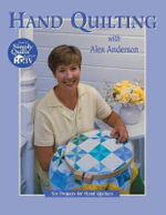 Hand Quilting with Alex Anderson : Six Projects for Hand Quilters - Alex Anderson