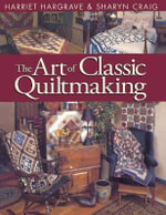 The Art of Classic Quiltmaking - Harriet Hargrave