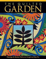 The Quilted Garden : Piecing Together a History - Jane A. Sassaman