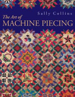 The Art of Machine Piecing - Sally Collins