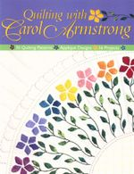 Quilting with Carol Armstrong : 30 Quilting Patterns, Applique Designs, 16 Projects - Carol Armstrong