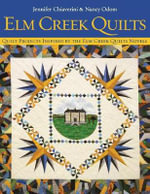 Elm Creek Quilts : Quilt Projects Inspired by the Elm Creek Quilts Novels - Jennifer Chiaverini