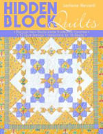 Hidden Block Quilts : Discover New Blocks Inside Traditional Favorites - 13 Quilt Settings, Instructions for 55 Blocks - Lerlene Nevaril