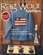 Rag Wool Applique : Includes Bonus CD for Embroidery Machines - Kathy MacMannis