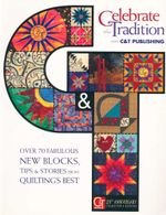 Celebrate the Tradition with C &T Publishing : Over 70 Fabulous New Blocks, Tips & Stories from Quilting's Best : Twentieth Anniversary Collectors Edition - C &T Publishing