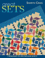 Great Sets : 7 Roadmaps to Spectacular Quilts - Sharyn Craig