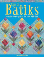 Focus on Batiks : Traditional Quilts in Fun Fabrics - Jan Bode Smiley