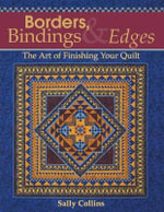 Borders Bindings and Edges : The Art of Finishing Your Quilt - Sally Collins