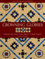Crowning Glories : Discover the Arrow Crown Block, 9 Quilt Projects, Over 80 Design Possibilities - Lerlane Navaril