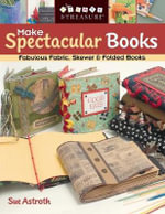 Make Spectacular Books : Fabulous Fabric Skewer and Folded Books - Sue Astroth