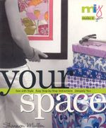 Your Space : Sew with Style, Easy Step-by-step Instructions, Uniquely You - Shannon Mullen