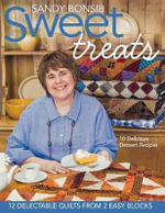 Sweet Treats : 12 Delectable Quilts from 2 Easy Blocks - Sandy Bonsib
