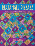 Rectangle Pizzazz : Fast, Fun & Finished in a Day - Judy Sisneros