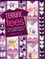 Terrific Tees : I Can't Believe It's A T-Shirt Quilt! - Roberta De Luz