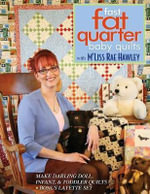 Fast Fat Quarter Baby Quilts with M'Liss Rae Hawley : Make Darling Doll, Infant, & Toddler Quilts - Bonus Layette Set - M'Liss Rae Hawley