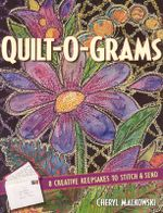 Quilt-O-grams : 8 Creative Keepsakes to Stitch & Send - Cheryl Malkowski