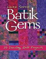 Batik Gems : 29 Dazzling Quilt Projects - Laurie Shifrin