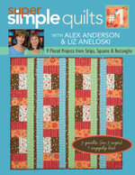 Super Simple Quilts : 9 Pieced Projects from Strips, Squares and Rectangles - Alex Anderson