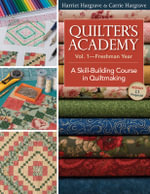 Quilter's Academy : Freshman Year: A Skill-building Course in Quiltmaking v. 1 - Harriet Hargrave