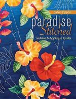 Paradise Stitched : Sashiko and Applique Quilts - Sylvia Pippen