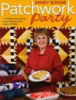 Patchwork Party : 10 Festive New Quilts and the Recipes That Inspired Them - Sandy Bonsib