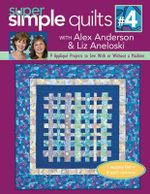 Super simple quilts: No. 4 : 9 applique projects to sew with or without a machine - Alex Anderson