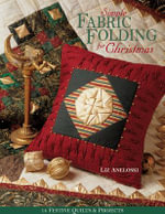 Simple Fabric Folding for Christmas : 14 Festive Quilts & Projects - Liz Aneloski