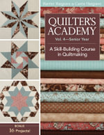 Quilter's Academy : Senior Year: A Skill-building Course v.4 - Harriet Hargrave