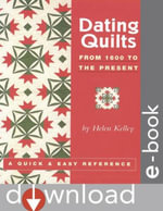 Dating Quilts : From 1600 to the Present - Helen Kelley