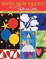 Terrific Table Toppers with Patrick Lose : Decorate Your Home with Fast Fusible Applique - Patrick Lose