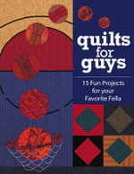 Quilts for Guys : 15 Fun Projects For Your Favorite Fella - C&T Publishing