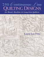 250 Continuous-Line Quilting Designs : For Hand, Machine & Longarm Quilters - Laura Lee Fritz