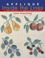 Applique Inside the Lines : 12 Quilt Projects to Embroider & Applique - Carol Armstrong