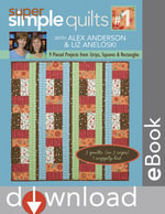 Super Simple Quilts #1 with Alex Anderson & Liz Aneloski : 9 Pieced Projects from Strips, Squares & Rectangles - Alex Anderson