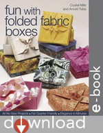 Fun with Folded Fabric Boxes : All No-Sew Projects - Fat-Quarter Friendly - Elegance in Minutes - Crystal Mills