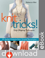 Knit Tricks : 25 Stylish Projects from Simple Rectangles - Rebecca Wat