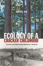 Ecology of a Cracker Childhood : Finding Wholeness in a Fragmented Land - Janisse Ray