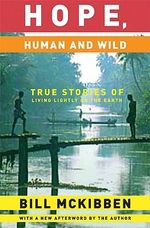 Hope, Human and Wild : True Stories of Living Lightly on the Earth - Schumann Distinguished Scholar Bill McKibben